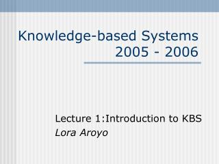 Knowledge-based Systems 2005 - 2006
