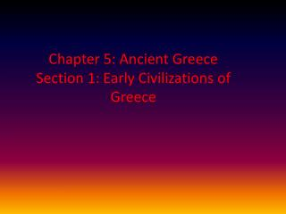 Chapter 5: Ancient Greece  Section 1: Early Civilizations of Greece