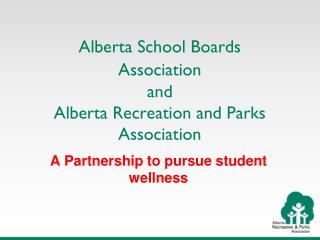 Alberta School Boards  Association and  Alberta Recreation and Parks  Association
