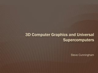3D Computer Graphics and Universal Supercomputers