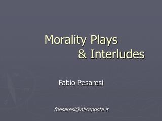Morality Plays                 & Interludes