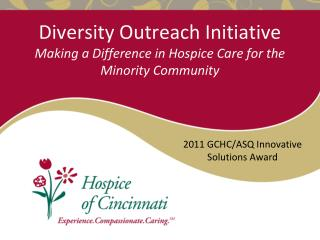 Diversity Outreach Initiative  Making a Difference in Hospice Care for the Minority Community