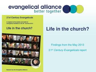 Life in the church? Findings from the May 2013   2 1 st  Century Evangelicals  report