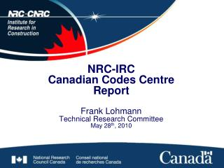NRC-IRC Canadian Codes Centre  Report  Frank Lohmann Technical Research Committee  May 28 th , 2010