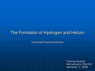 The Formation of Hydrogen and Helium