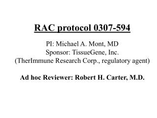 RAC protocol 0307-594 PI: Michael A. Mont, MD Sponsor: TissueGene, Inc. (TherImmune Research Corp., regulatory agent) A