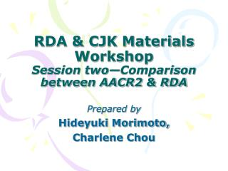 RDA & CJK Materials Workshop Session two—Comparison between AACR2 & RDA
