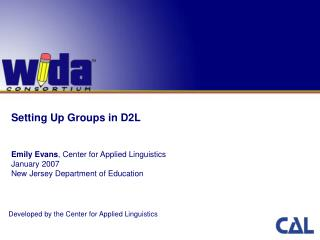 Setting Up Groups in D2L Emily Evans , Center for Applied Linguistics January 2007 New Jersey Department of Education