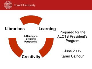 Prepared for the ALCTS President's Program June 2005 Karen Calhoun