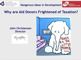Dangerous Ideas in Development Why are Aid Donors Frightened of Taxation?
