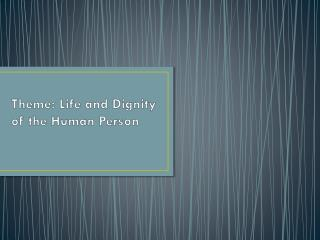 Theme: Life and Dignity of the Human Person