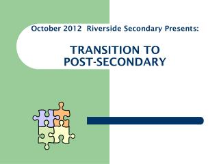 October 2012  Riverside Secondary Presents: TRANSITION TO  POST-SECONDARY