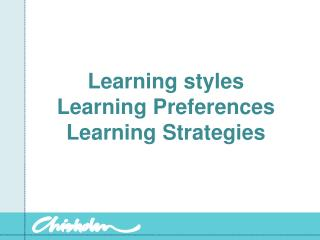 Learning styles Learning Preferences Learning Strategies