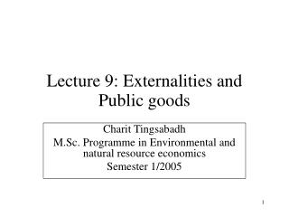 Lecture 9: Externalities and Public goods
