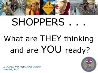 SHOPPERS . . .  What are  THEY  thinking  and are  YOU  ready?