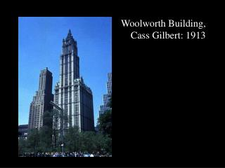 Woolworth Building,  Cass Gilbert: 1913