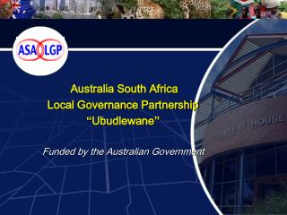 "Australia South Africa  Local Governance Partnership "" Ubudlewane "" Funded by the Australian Government"