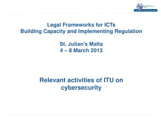 Legal Frameworks for ICTs Building Capacity and Implementing  Regulation St. Julian's Malta  4 – 8 March 2013