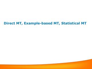 Direct MT, Example-based MT, Statistical MT