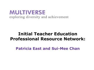 Initial Teacher Education  Professional Resource Network:  Patricia East and Sui-Mee Chan