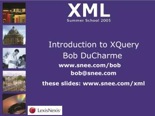 Introduction to XQuery    Bob DuCharme www.snee.com/bob bob@snee.com these slides: www.snee.com/xml