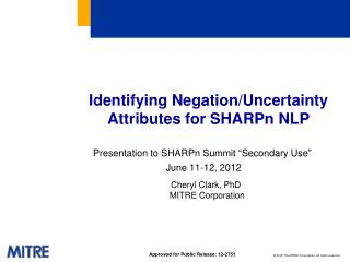 Identifying Negation/Uncertainty Attributes for  SHARPn  NLP