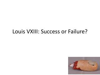 Louis VXIII: Success or Failure?