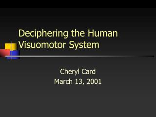 Deciphering the Human Visuomotor System