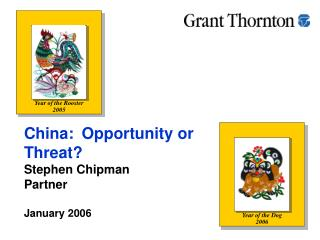 China: Opportunity or  Threat? Stephen Chipman  Partner January 2006
