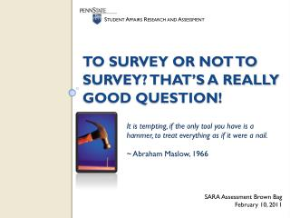 To Survey or not to Survey? That's a Really good Question!
