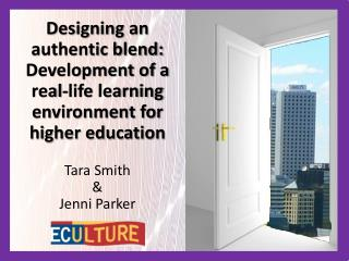 Designing an authentic blend: Development of a real-life learning environment for higher education Tara Smith  & Jenni