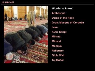 Words to know: Arabesque Dome of the Rock Great Mosque of Cordoba Iwan Kufic Script Mihrab Minaret Mosque Reliquary Qibl