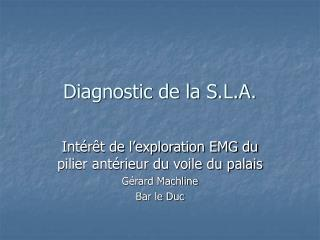 Diagnostic de la S.L.A.