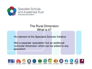 The Rural Dimension What is it? An element of the Specialist Schools Initiative