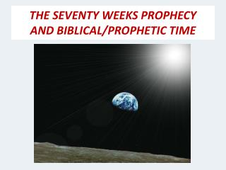 THE SEVENTY WEEKS PROPHECY AND BIBLICAL/PROPHETIC TIME