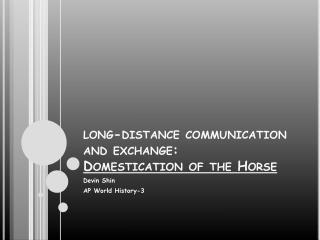 long-distance communication and exchange:  Domestication of the Horse