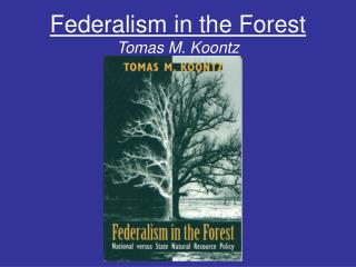 Federalism in the Forest Tomas M. Koontz