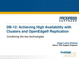 DB-12: Achieving High Availability with Clusters and OpenEdge ®  Replication
