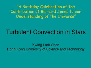Turbulent Convection in Stars Kwing Lam Chan Hong Kong University of Science and Technology