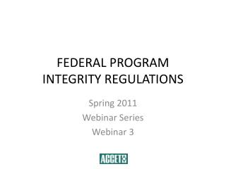 FEDERAL PROGRAM  INTEGRITY REGULATIONS