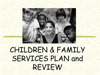 CHILDREN & FAMILY SERVICES PLAN and REVIEW