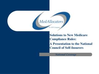 Solutions to New Medicare Compliance Rules:  A  Presentation to the  National Council of Self-Insurers