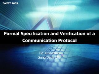 Formal Specification and Verification of a Communication Protocol
