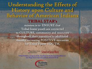 Understanding the Effects of History upon Culture and Behavior of American Indians TRIBAL STAR's  mission is to  ENSUR
