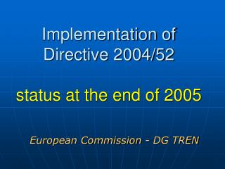 Implementation of Directive 2004/52 status at the end of 2005