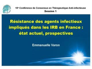 Résistance des agents infectieux impliqués dans les IRB en France : état actuel, prospective