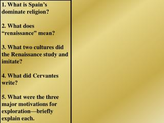 "1. What is Spain's dominate religion? 	 2. What does ""renaissance"" mean? 3. What two cultures did the Renaissance"