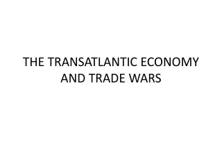 THE TRANSATLANTIC ECONOMY AND TRADE WARS