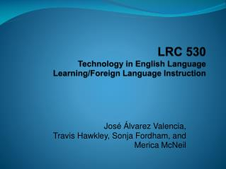 LRC 530  Technology in English Language Learning/Foreign Language Instruction