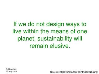If we do not design ways to live within the means of one planet, sustainability will remain elusive.
